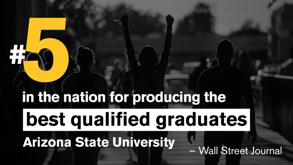 ASU rankings, number 5 in the nation for producing the best qualified graduates
